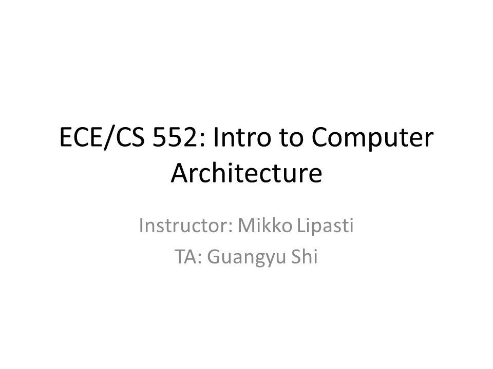 ECE/CS 552: Intro to Computer Architecture Instructor: Mikko Lipasti TA: Guangyu Shi