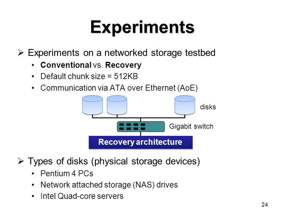 Experiments Experiments on a networked storage testbed Conventional vs.