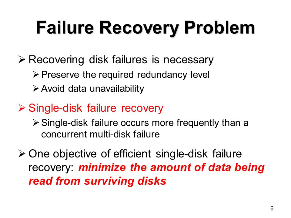 Replace Recovery Algorithm 17 PiPi set of parity symbols in the ith (1i m) parity disk Xcollection of ω parity symbols used for recovery Ycollection of parity symbols that are considered to be included in X Target: reduce number of read symbols 1Initialize X with the ω parity symbols of P 1 2Set Y to be the collection of parity symbols in P 2 ; Replace some parity symbols in X with same number of symbols in Y, such that X is valid to resolve the ω lost data symbols 3Replace Step 2 by resetting Y with P 3, …,P m 4Obtain resulting X and corresponding encoding data symbols Notation: Algorithm: