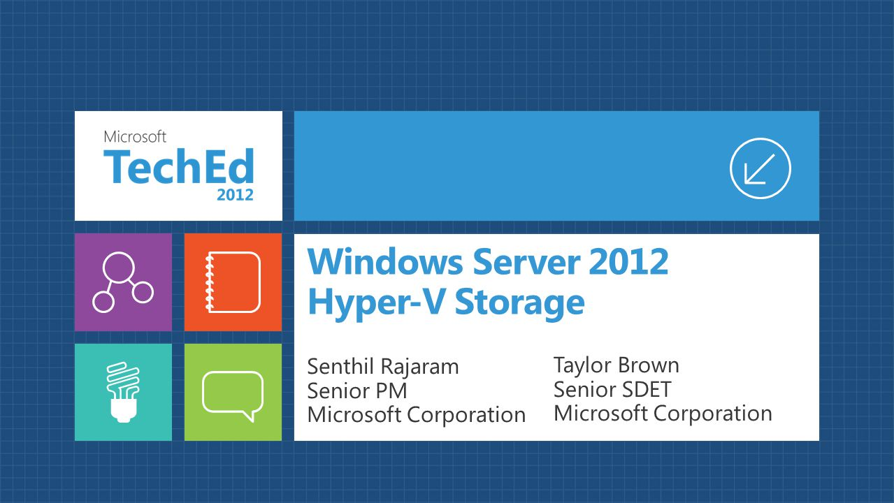 Windows Server 2012 Hyper-V Storage Senthil Rajaram Senior PM Microsoft Corporation Taylor Brown Senior SDET Microsoft Corporation