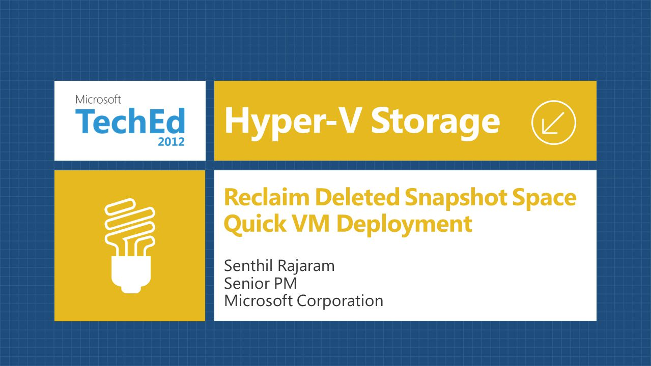 Hyper-V Storage Reclaim Deleted Snapshot Space Quick VM Deployment Senthil Rajaram Senior PM Microsoft Corporation