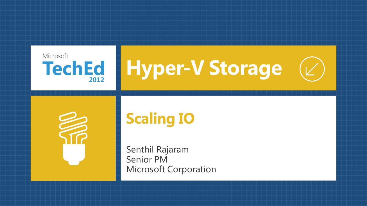 Hyper-V Storage Scaling IO Senthil Rajaram Senior PM Microsoft Corporation