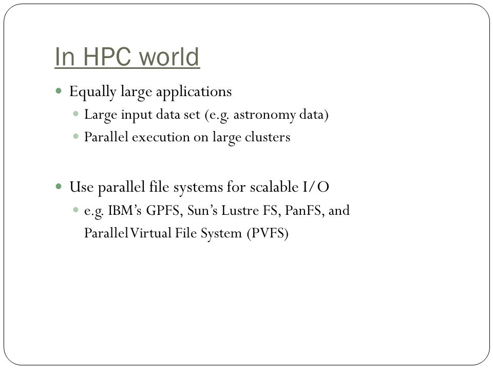 In HPC world Equally large applications Large input data set (e.g.