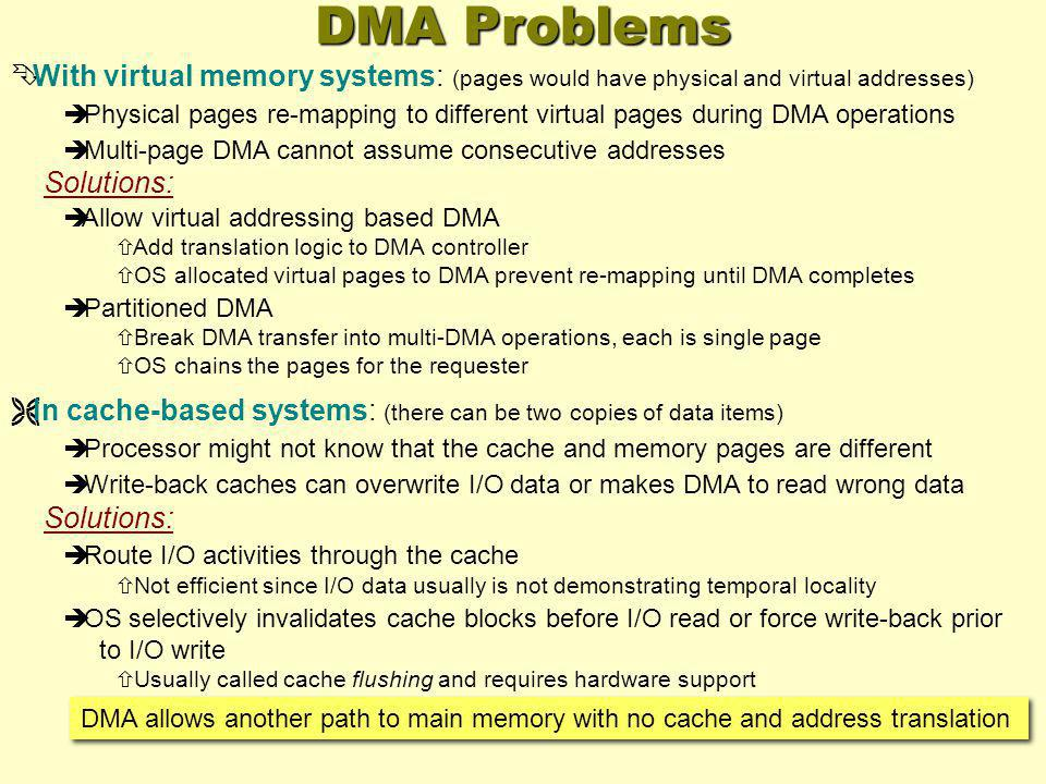 Ê With virtual memory systems: (pages would have physical and virtual addresses) è Physical pages re-mapping to different virtual pages during DMA ope