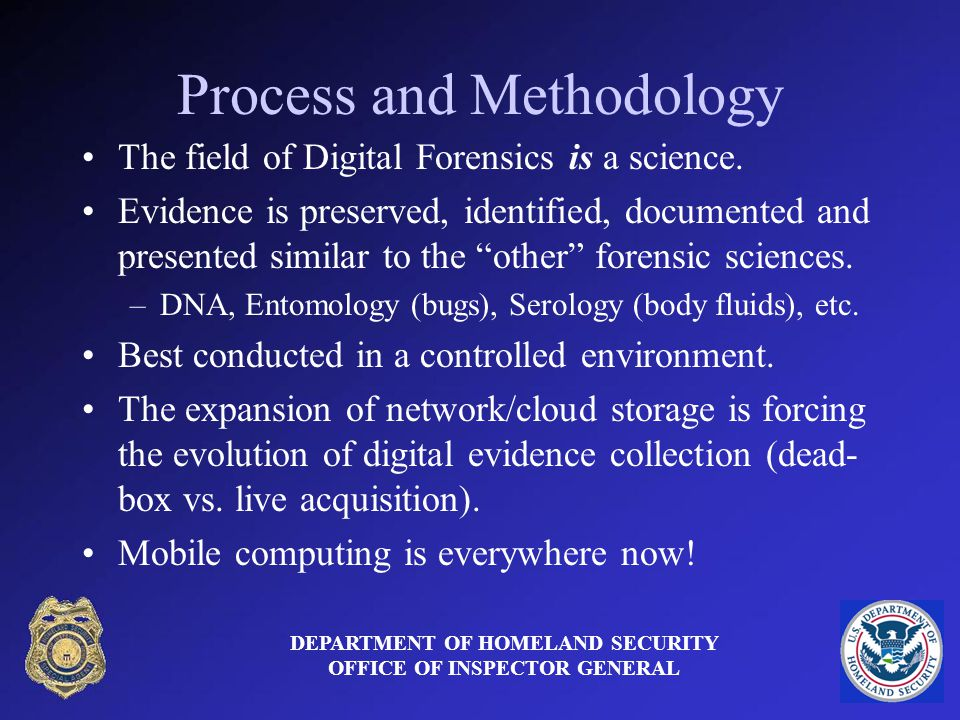 Process and Methodology The field of Digital Forensics is a science.