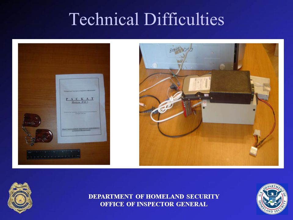 Technical Difficulties DEPARTMENT OF HOMELAND SECURITY OFFICE OF INSPECTOR GENERAL