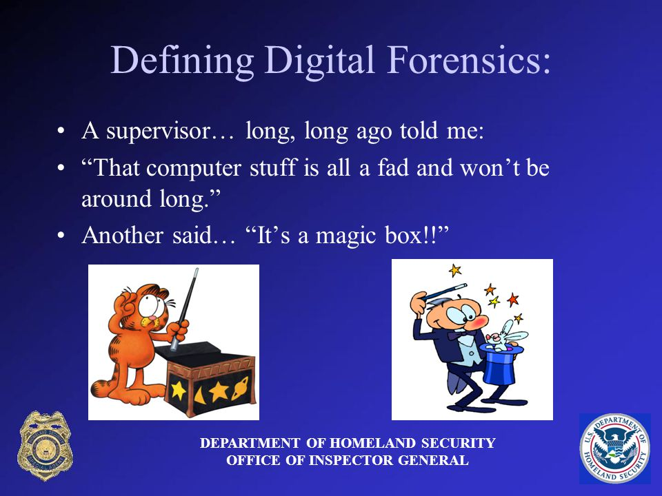 Defining Digital Forensics: A supervisor… long, long ago told me: That computer stuff is all a fad and wont be around long.