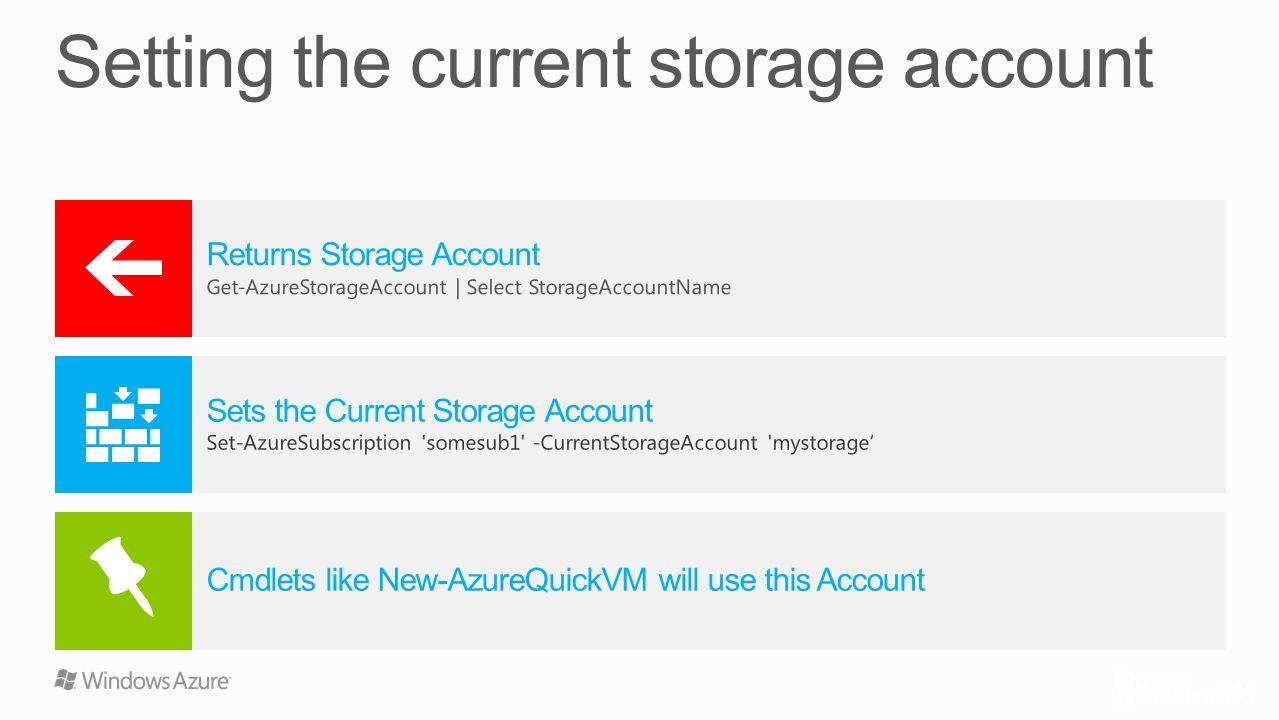 Returns Storage Account Get-AzureStorageAccount | Select StorageAccountName Cmdlets like New-AzureQuickVM will use this Account