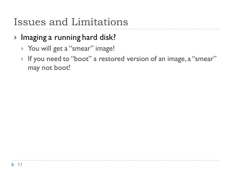 Issues and Limitations Imaging a running hard disk? You will get a smear image! If you need to boot a restored version of an image, a smear may not bo