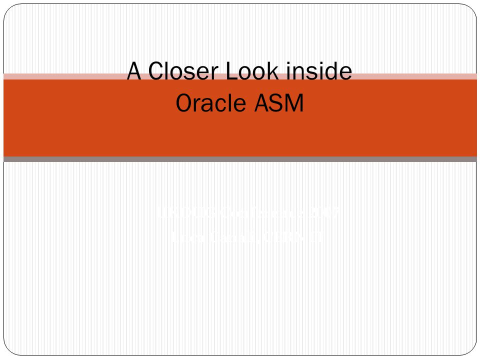 ASM Metadata Walkthrough Three examples follow of how to read data directly from ASM.