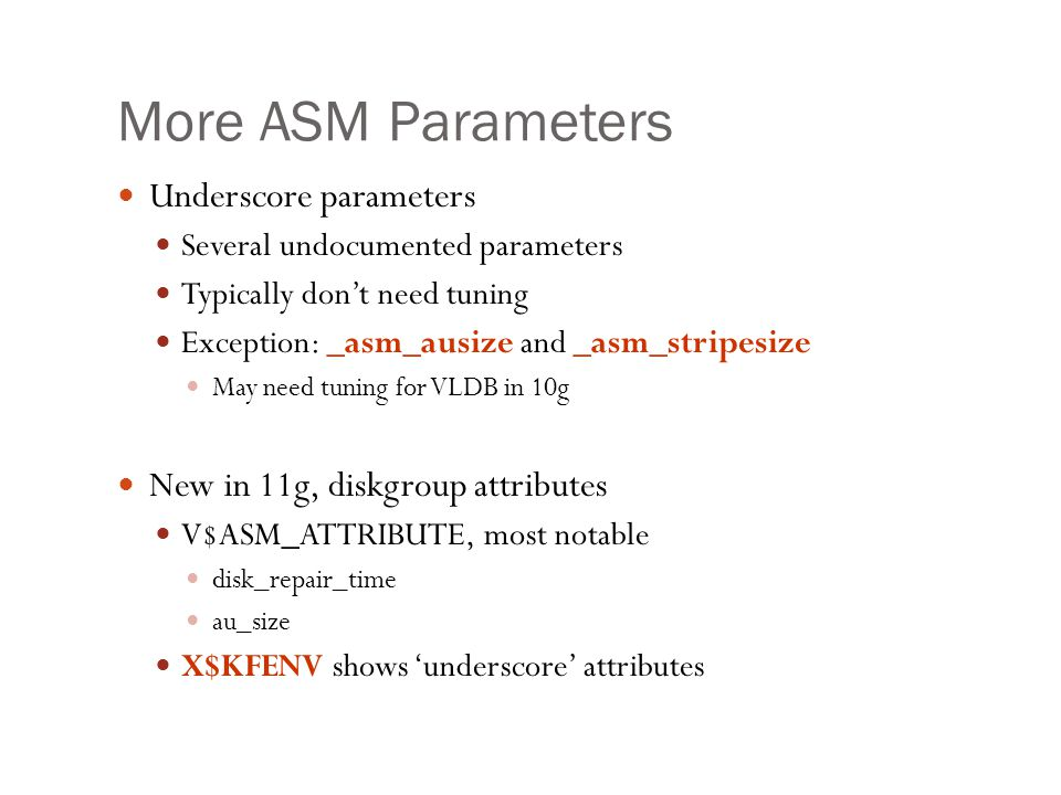 More ASM Parameters Underscore parameters Several undocumented parameters Typically dont need tuning Exception: _asm_ausize and _asm_stripesize May ne