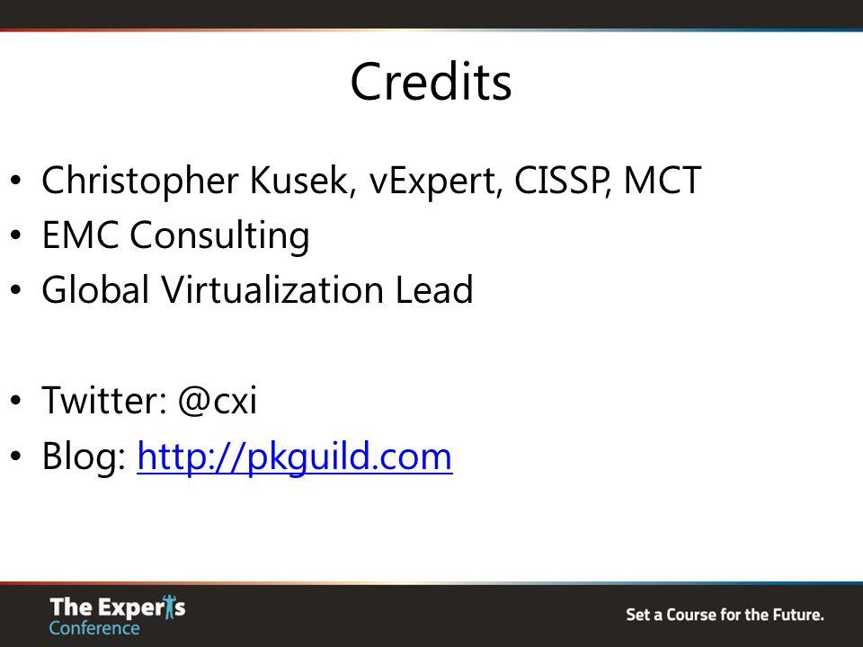 Credits Christopher Kusek, vExpert, CISSP, MCT EMC Consulting Global Virtualization Lead Twitter: @cxi Blog: http://pkguild.comhttp://pkguild.com