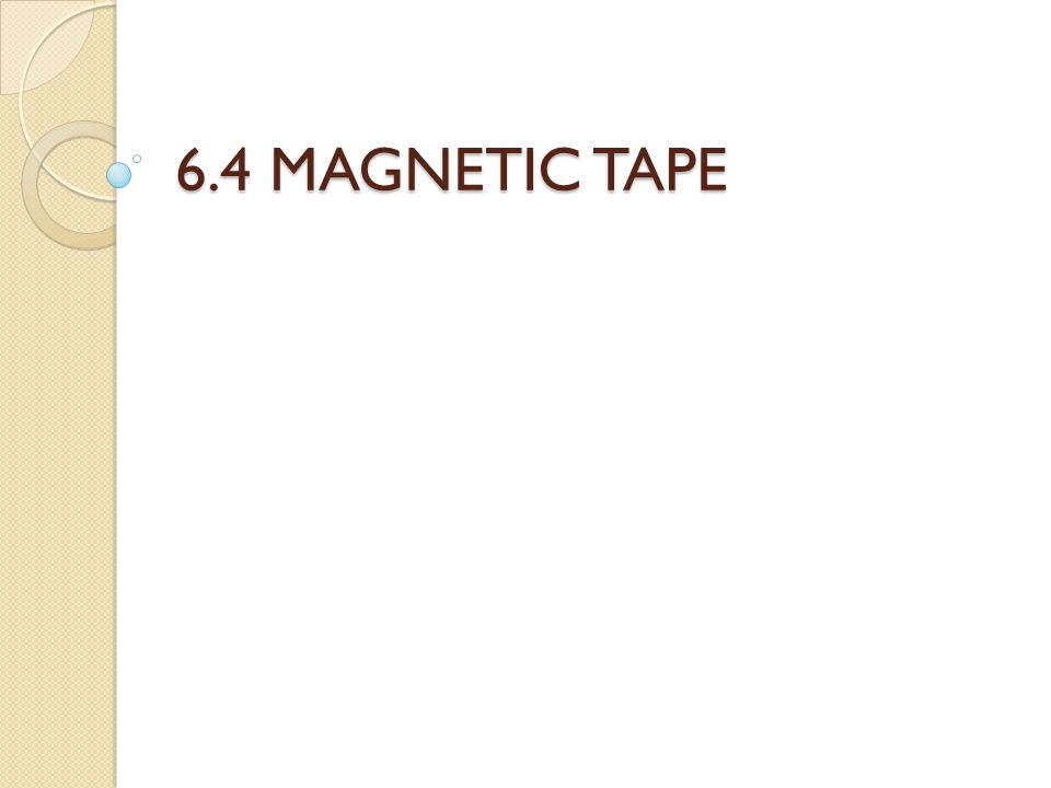6.4 MAGNETIC TAPE