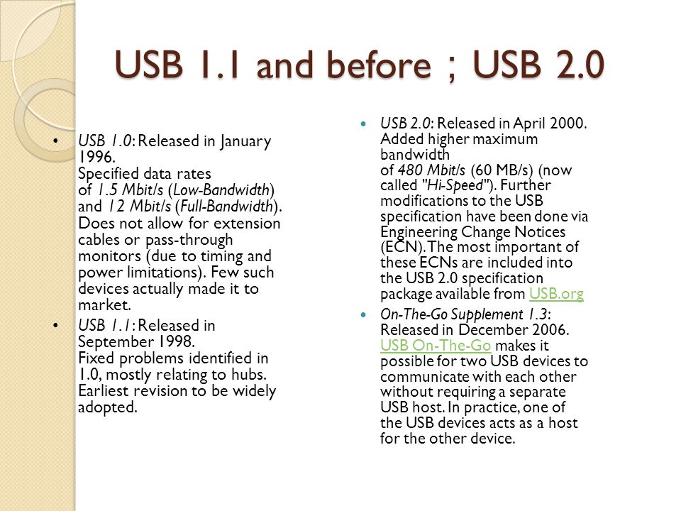 USB 1.1 and before USB 2.0 USB 2.0: Released in April 2000.