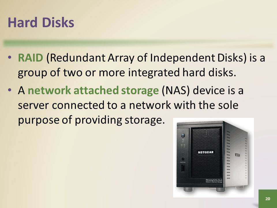 Hard Disks RAID (Redundant Array of Independent Disks) is a group of two or more integrated hard disks.