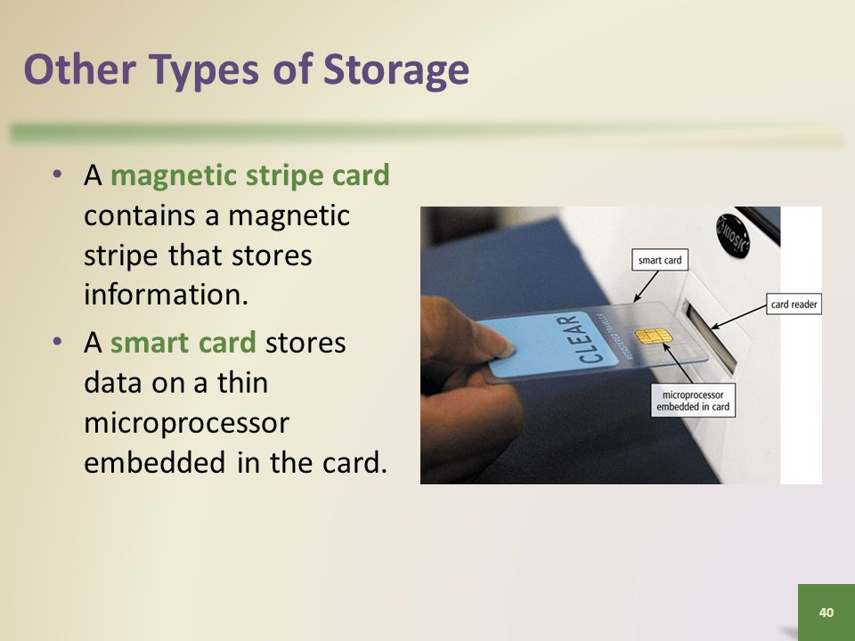 Other Types of Storage A magnetic stripe card contains a magnetic stripe that stores information.