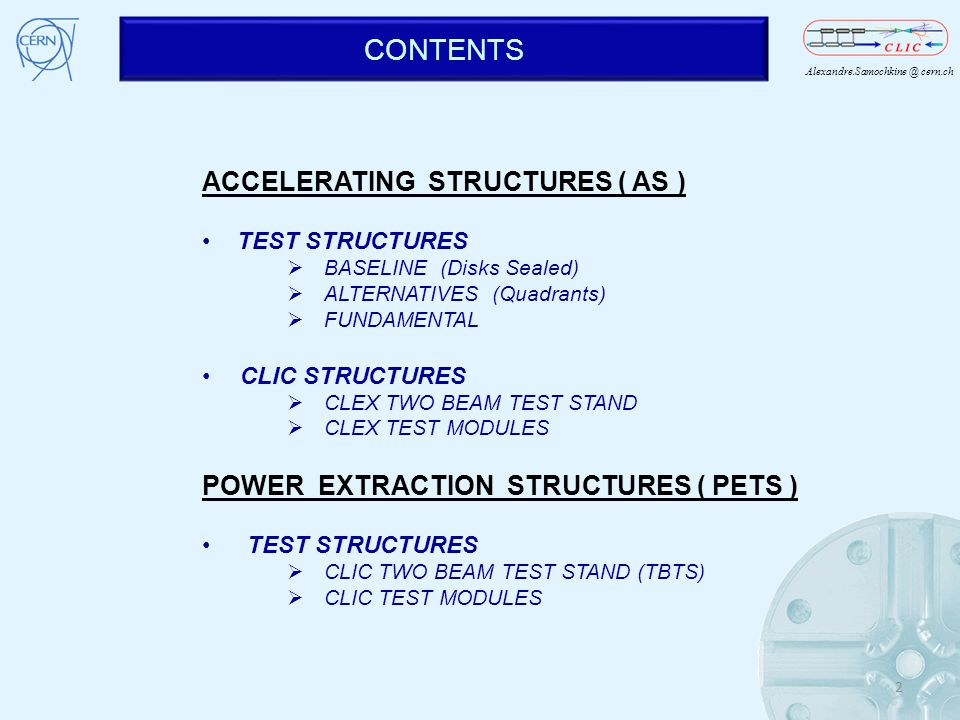 Alexandre.Samochkine @ cern.ch CONTENTS ACCELERATING STRUCTURES ( AS ) TEST STRUCTURES BASELINE (Disks Sealed) ALTERNATIVES (Quadrants) FUNDAMENTAL CL