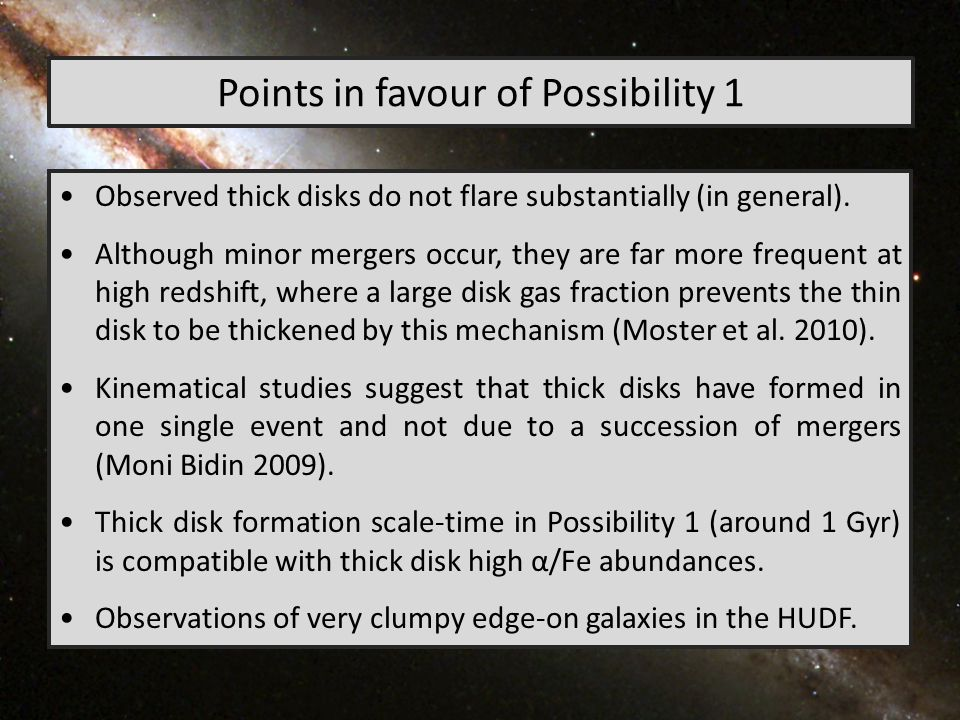 Points in favour of Possibility 1 Observed thick disks do not flare substantially (in general).