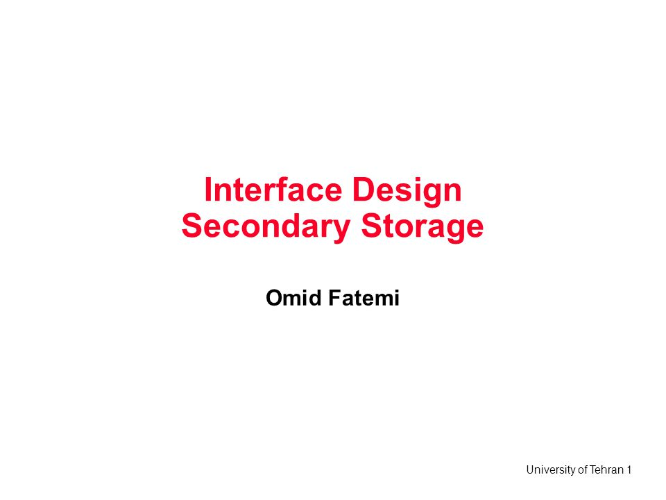 University of Tehran 1 Interface Design Secondary Storage Omid Fatemi