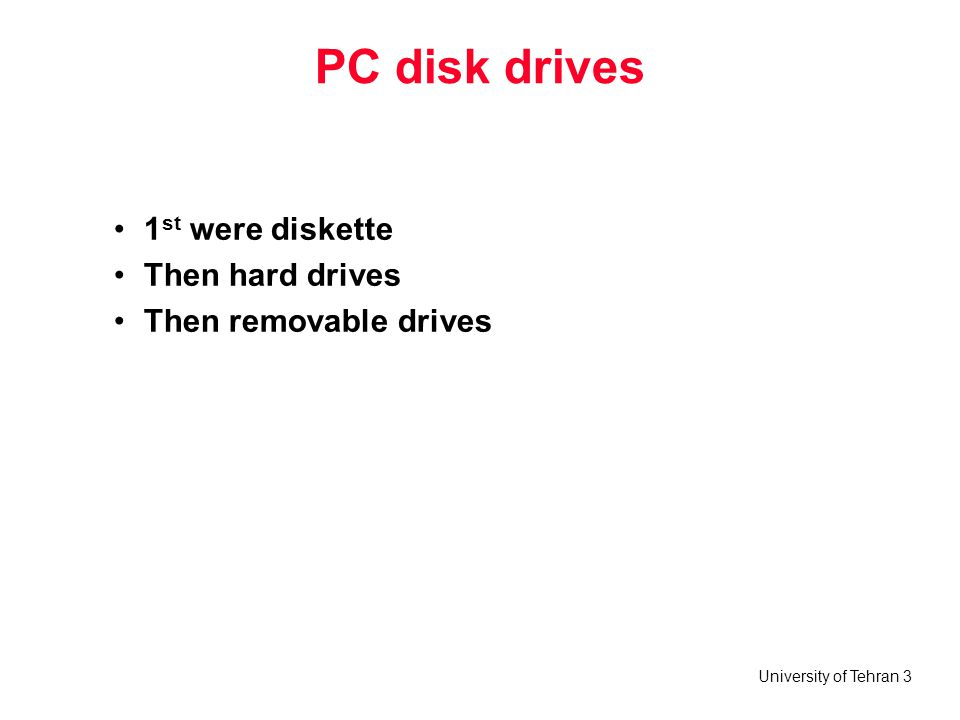 University of Tehran 4 Diskette Drives for a PC Magnetic One or more circular disks that are coated with material that responds to magnetic fields Disks are mounted on spindle and turn under head(s) that move radially in and out to read/write data