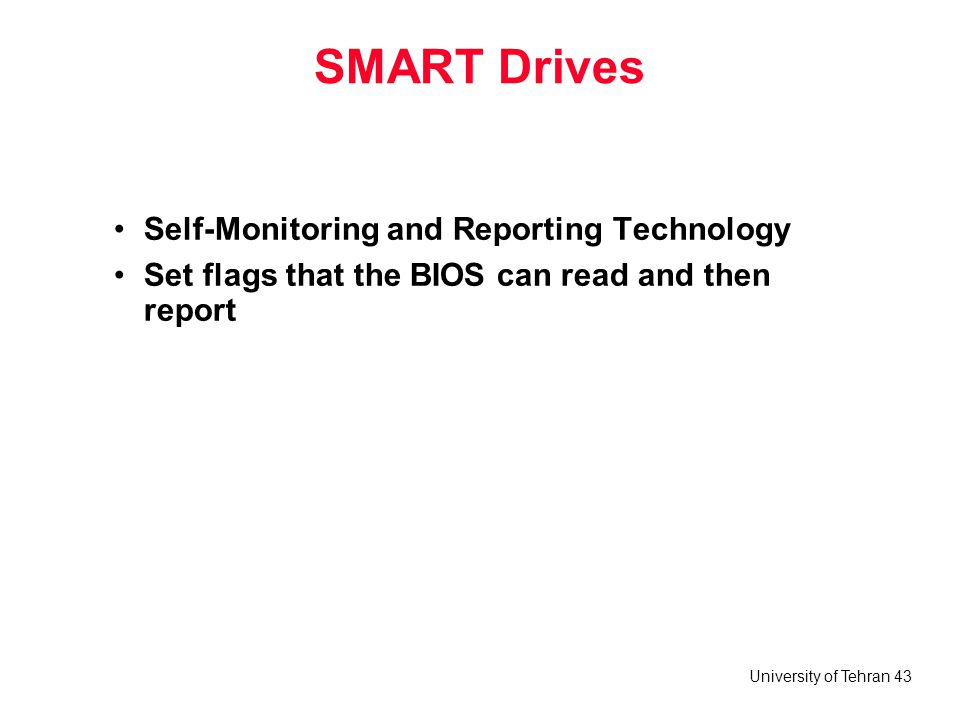 University of Tehran 43 SMART Drives Self-Monitoring and Reporting Technology Set flags that the BIOS can read and then report