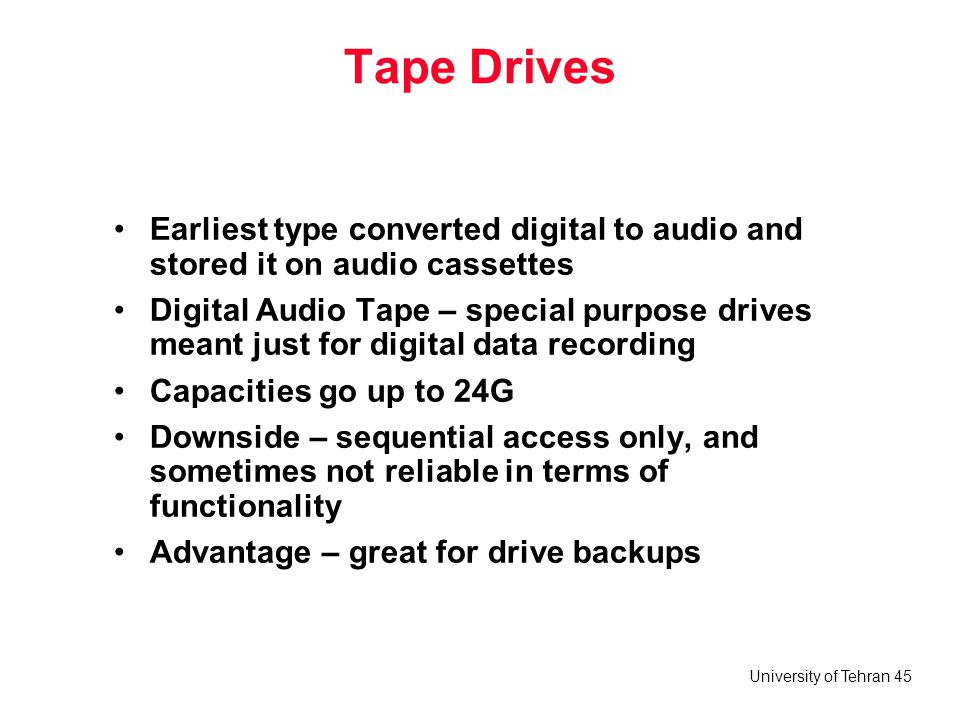 University of Tehran 45 Tape Drives Earliest type converted digital to audio and stored it on audio cassettes Digital Audio Tape – special purpose dri