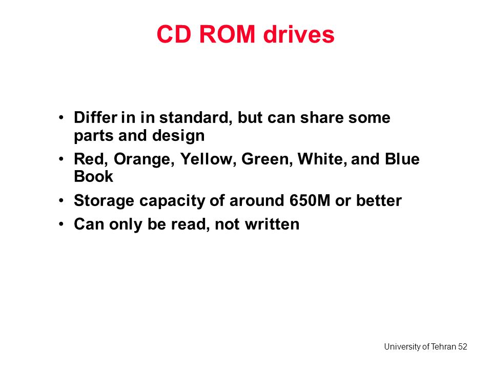 University of Tehran 52 CD ROM drives Differ in in standard, but can share some parts and design Red, Orange, Yellow, Green, White, and Blue Book Stor
