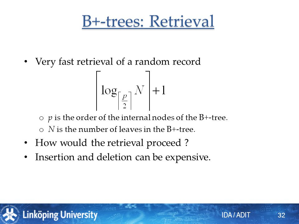 IDA / ADIT 32 B+-trees: Retrieval Very fast retrieval of a random record o p is the order of the internal nodes of the B+-tree. o N is the number of l