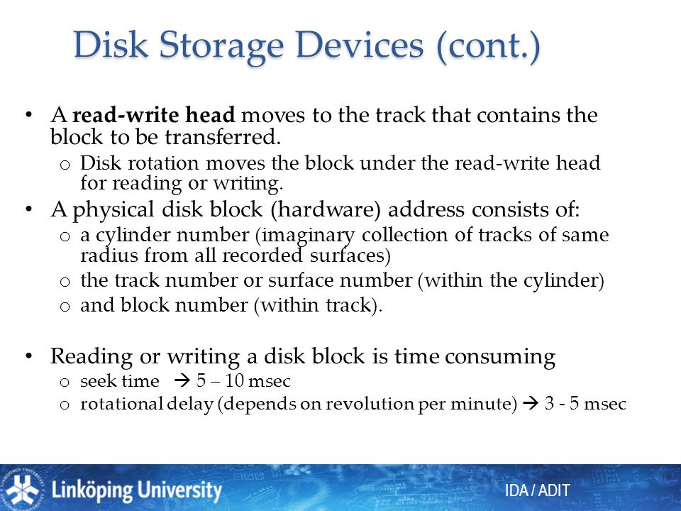 IDA / ADIT Disk Storage Devices (cont.) A read-write head moves to the track that contains the block to be transferred. o Disk rotation moves the bloc