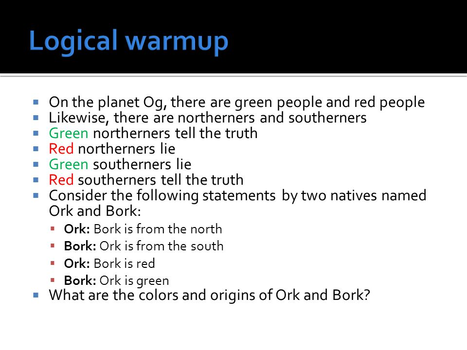 On the planet Og, there are green people and red people Likewise, there are northerners and southerners Green northerners tell the truth Red northerne