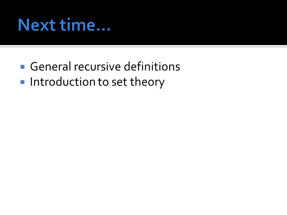General recursive definitions Introduction to set theory