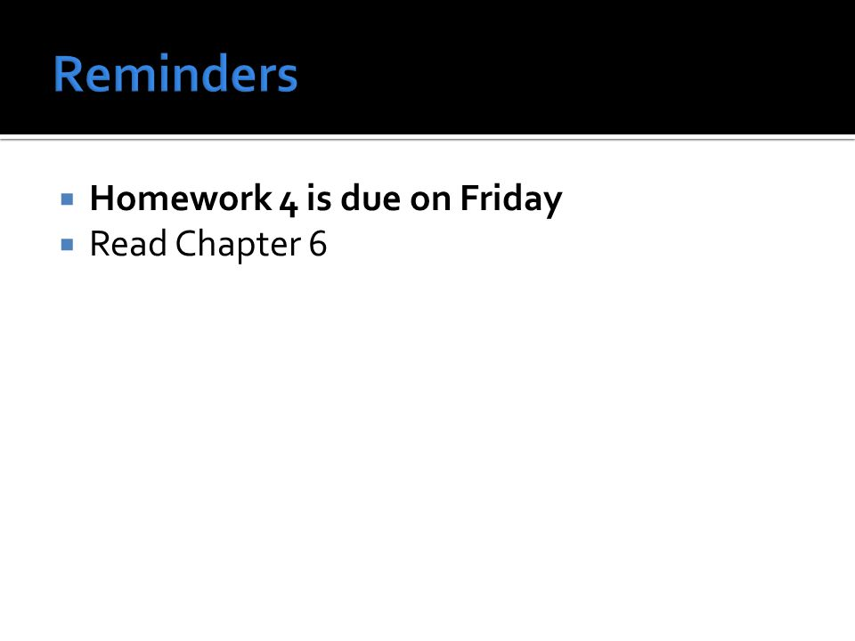 Homework 4 is due on Friday Read Chapter 6
