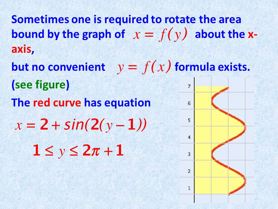 Sometimes one is required to rotate the area bound by the graph of about the x- axis, but no convenient formula exists.