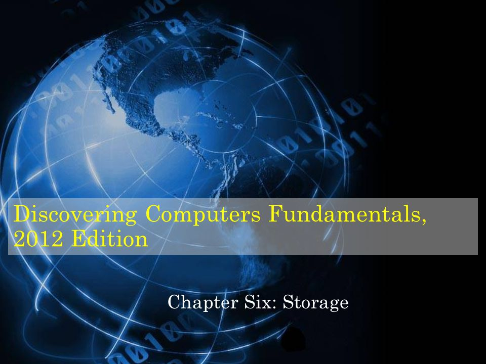 Discovering Computers Fundamentals, 2012 Edition Chapter Six: Storage