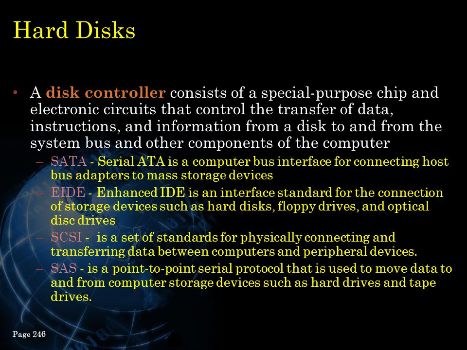 Hard Disks A disk controller consists of a special-purpose chip and electronic circuits that control the transfer of data, instructions, and informati