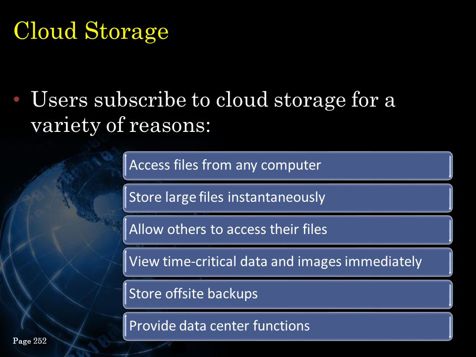 Cloud Storage Users subscribe to cloud storage for a variety of reasons: 24 Page 252 Access files from any computerStore large files instantaneouslyAl