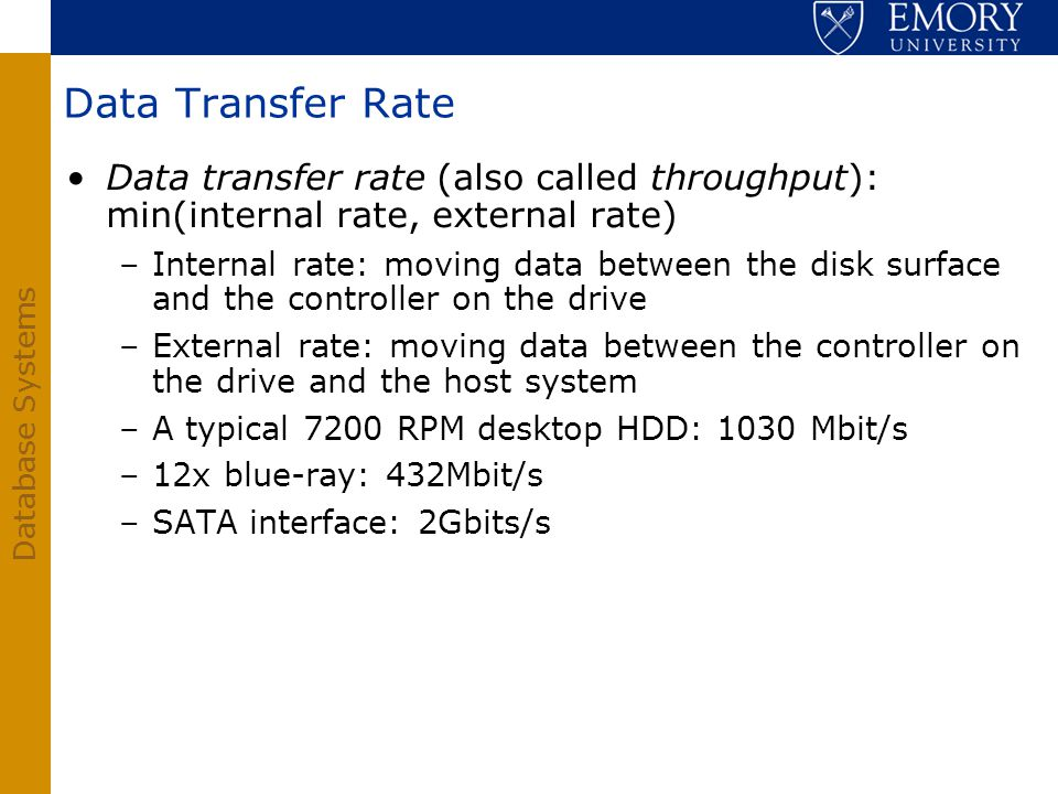 Database Systems Data Transfer Rate Data transfer rate (also called throughput): min(internal rate, external rate) –Internal rate: moving data between