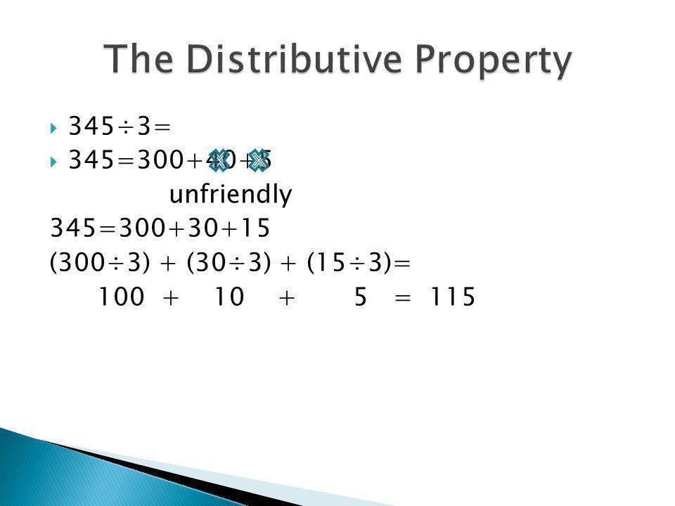 345÷3= 345=300+40+5 unfriendly 345=300+30+15 (300÷3) + (30÷3) + (15÷3)= 100 + 10 + 5 = 115