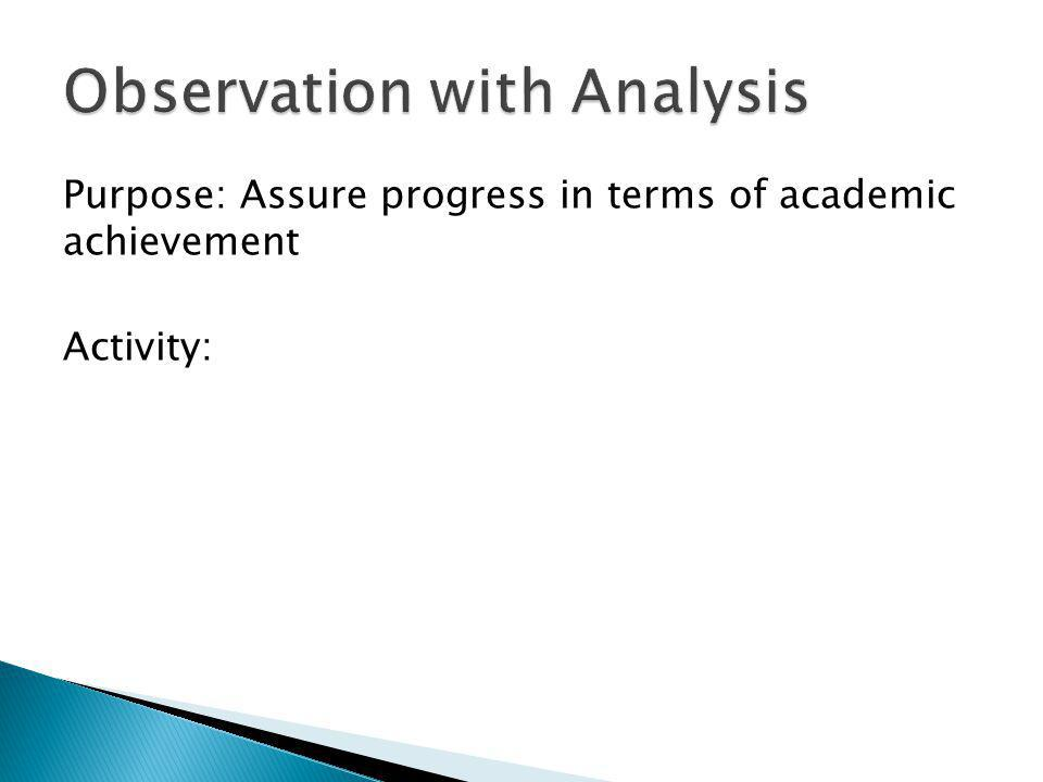 Purpose: Assure progress in terms of academic achievement Activity:
