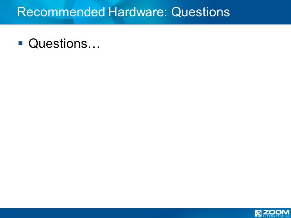 Recommended Hardware: Questions Questions…