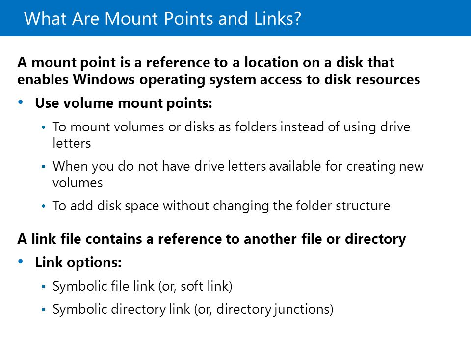 What Are Mount Points and Links? A mount point is a reference to a location on a disk that enables Windows operating system access to disk resources U