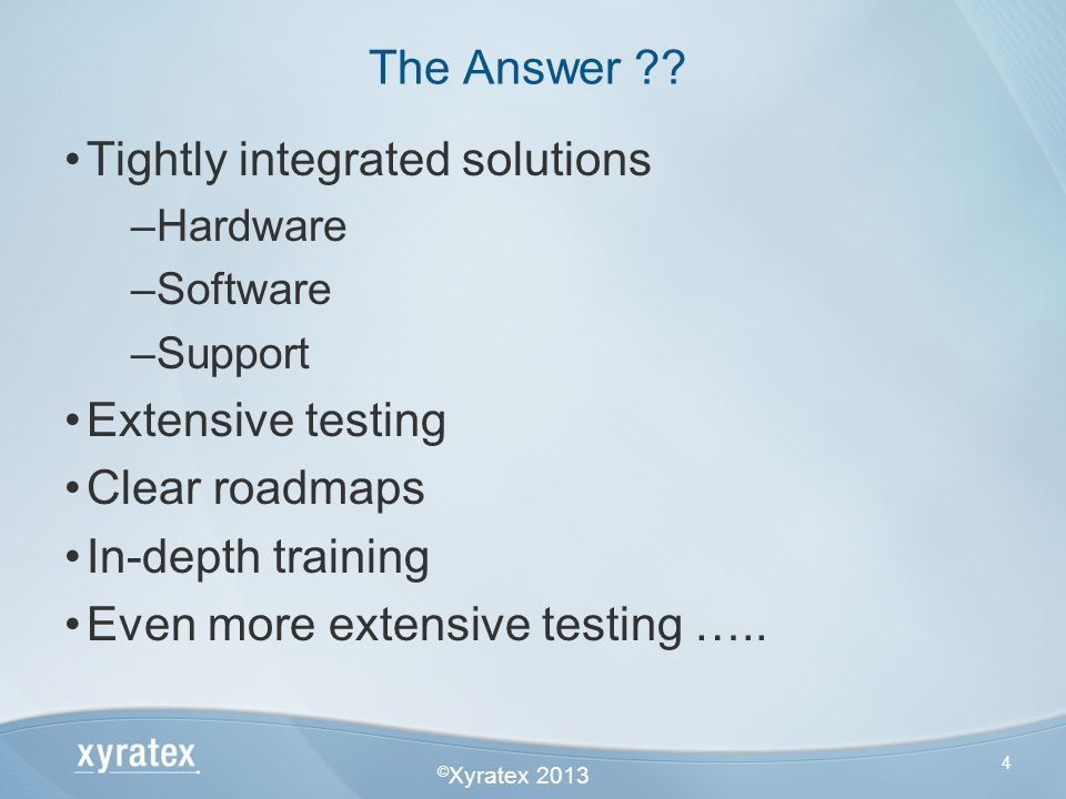 © Xyratex 2013 4 Tightly integrated solutions –Hardware –Software –Support Extensive testing Clear roadmaps In-depth training Even more extensive test