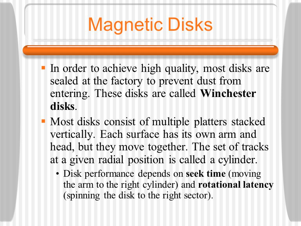 Magnetic Disks In order to achieve high quality, most disks are sealed at the factory to prevent dust from entering.