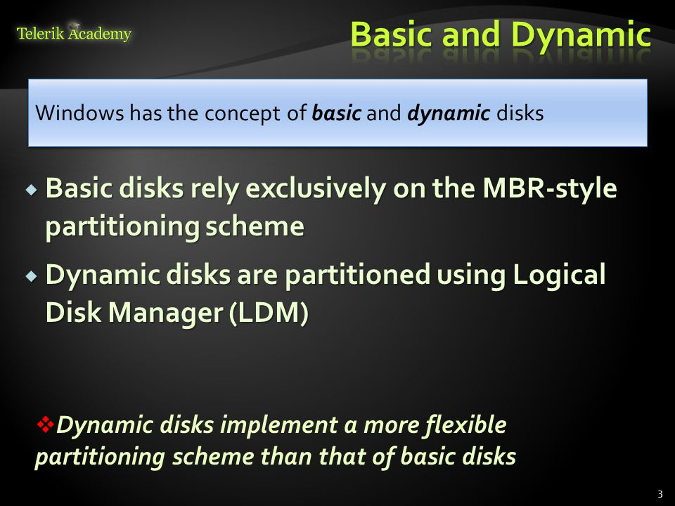 Basic disks rely exclusively on the MBR-style partitioning scheme Basic disks rely exclusively on the MBR-style partitioning scheme Dynamic disks are