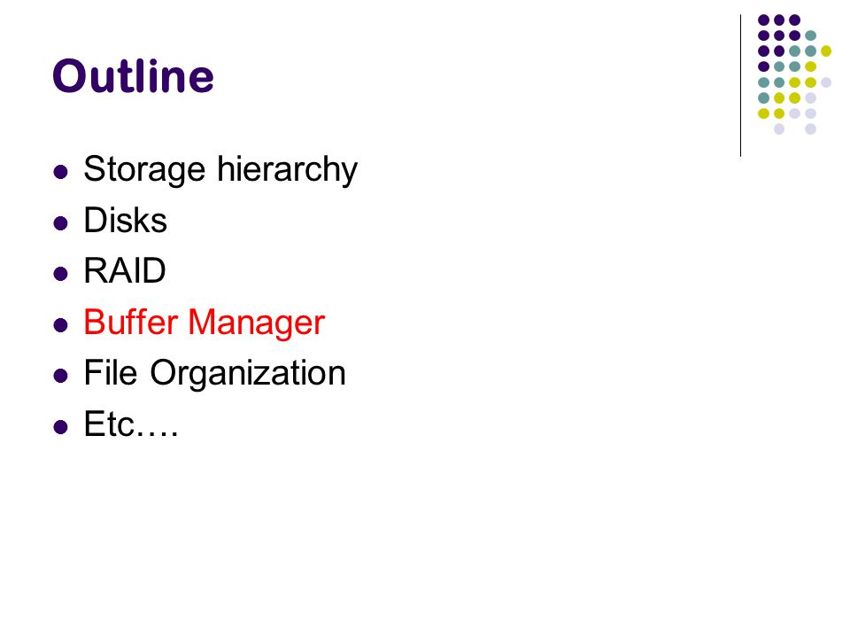 Outline Storage hierarchy Disks RAID Buffer Manager File Organization Etc….