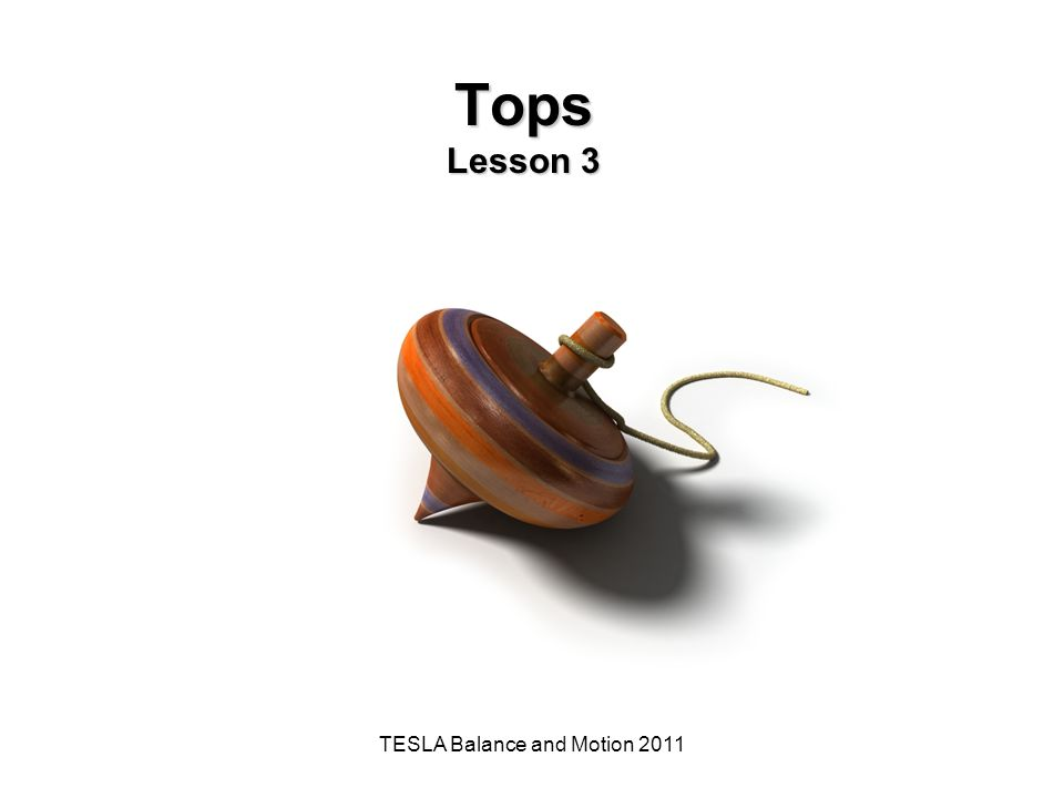 TESLA Balance and Motion 2011 Tops Lesson 3