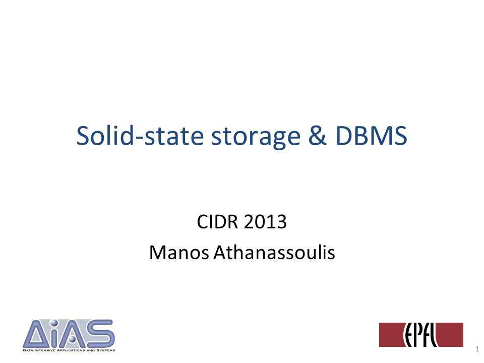 Solid-state storage & DBMS CIDR 2013 Manos Athanassoulis 1
