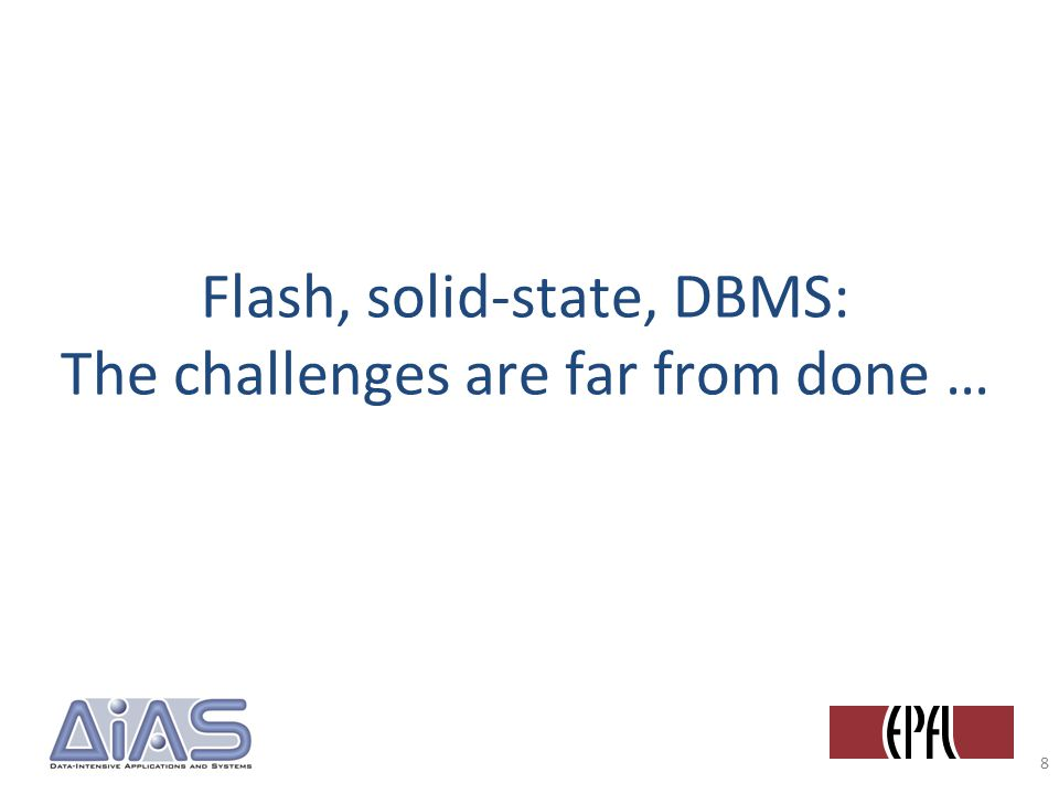 Flash, solid-state, DBMS: The challenges are far from done … 8