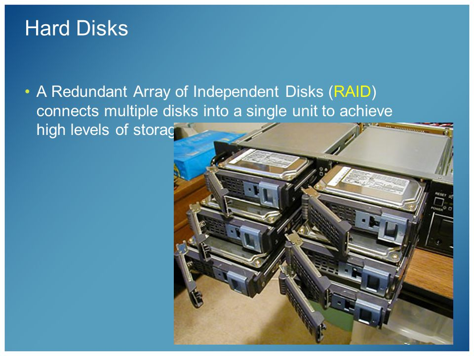 Hard Disks A Redundant Array of Independent Disks (RAID) connects multiple disks into a single unit to achieve high levels of storage reliability.
