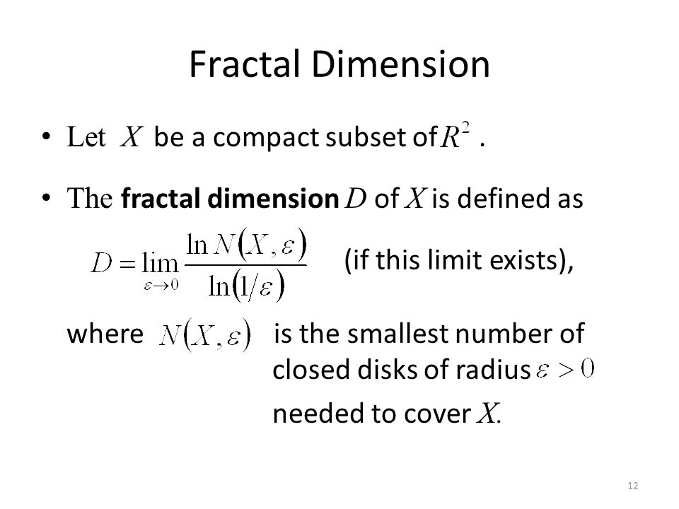 Fractal Dimension Let X be a compact subset of.